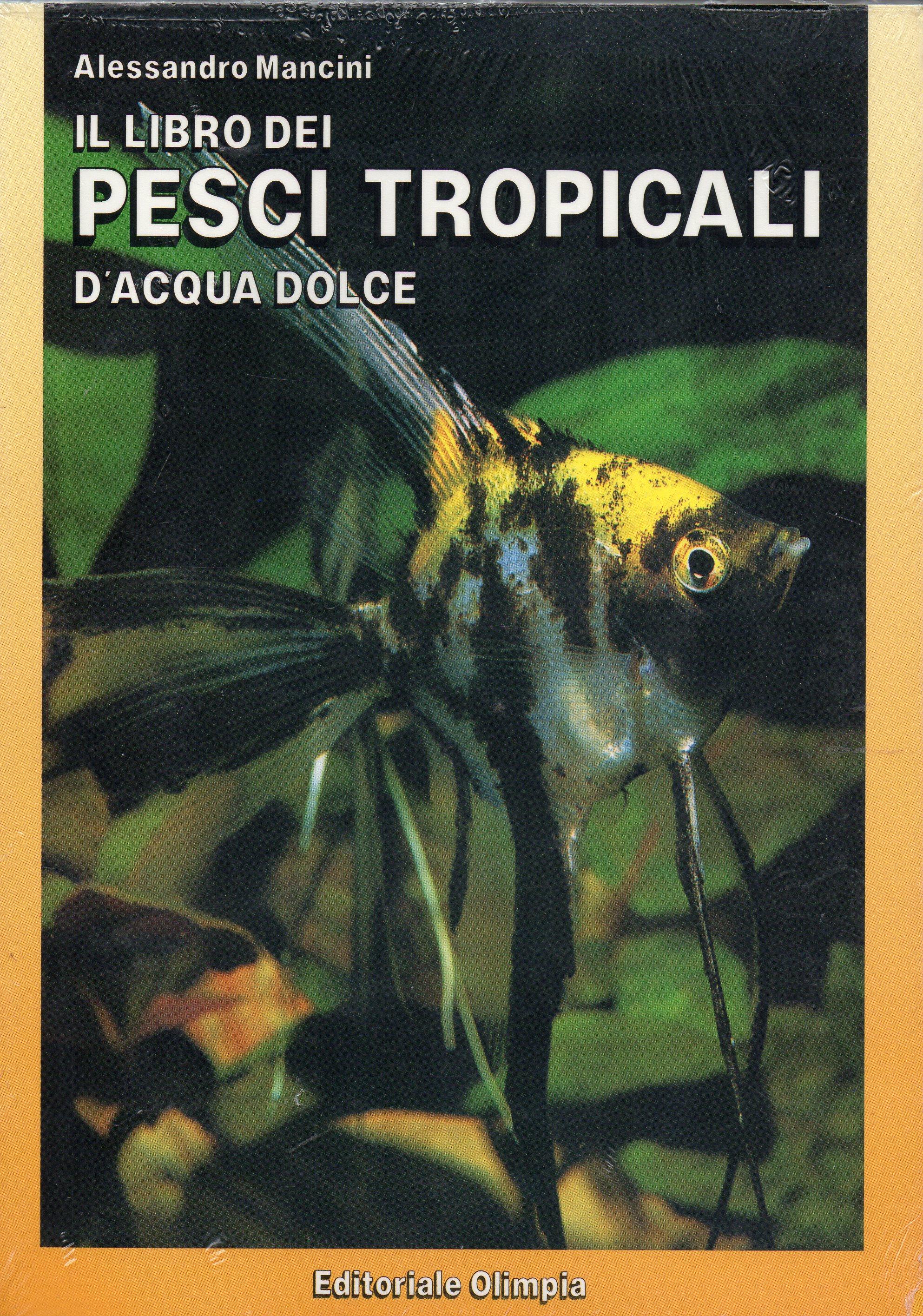 Acquariologia acquariofilia pesci il libro dei pesci for Pesci tropicali acqua dolce